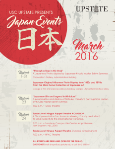 USC-Upstate Japan Events March 2016 for Upstate International Month include photography exhibit, netsuke presentation, bunraku traditional puppetry workshop and performance.